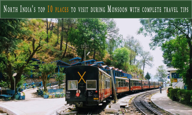 North India's top 10 places to visit during the Monsoon with complete travel tips
