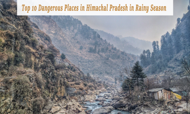 Top 10 places in Himachal Pradesh that are most dangerous during the rainy season